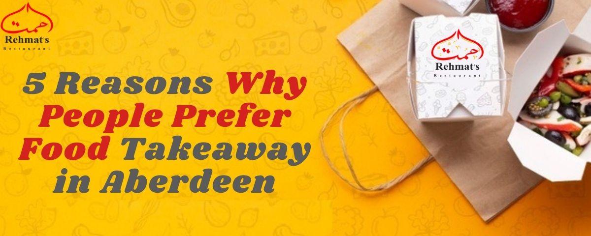 5 Reasons Why People Prefer Food Takeaway in Aberdeen - Rehmats