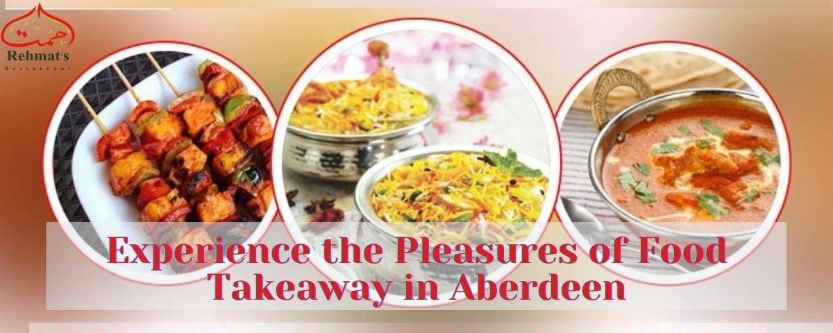 Experience the Pleasures of Food Takeaway in Aberdeen - Rehmat's Restaurant
